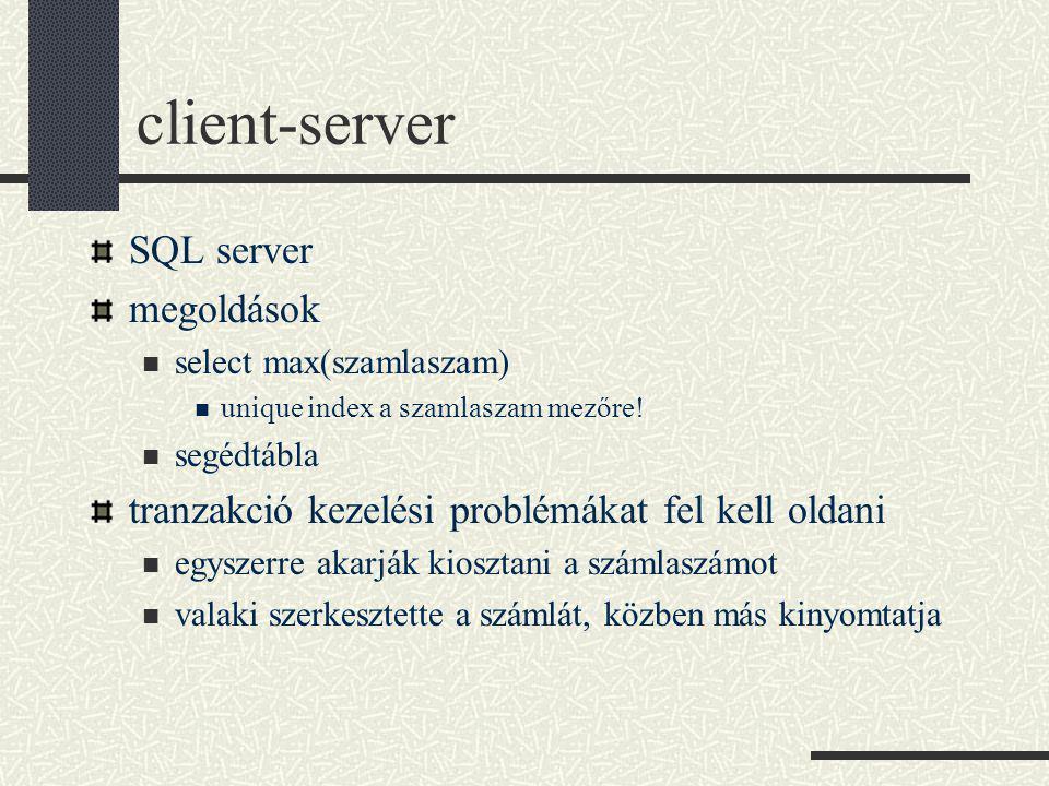 client-server SQL server megoldások select max(szamlaszam) unique index a szamlaszam mezőre! segédtábla tranzakció kezelési problémákat fel kell oldan