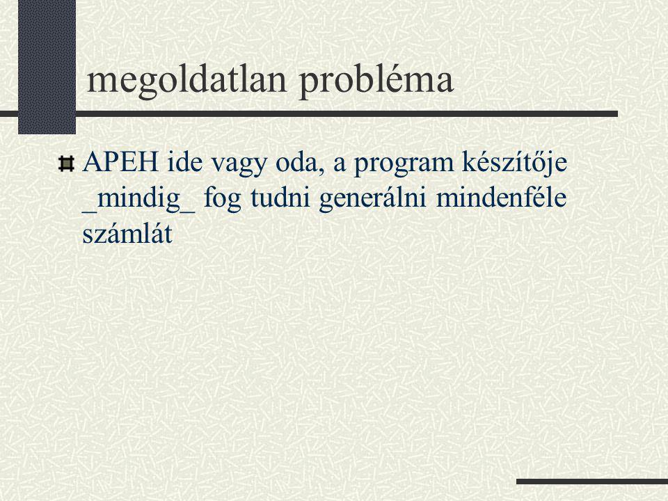 megoldatlan probléma APEH ide vagy oda, a program készítője _mindig_ fog tudni generálni mindenféle számlát