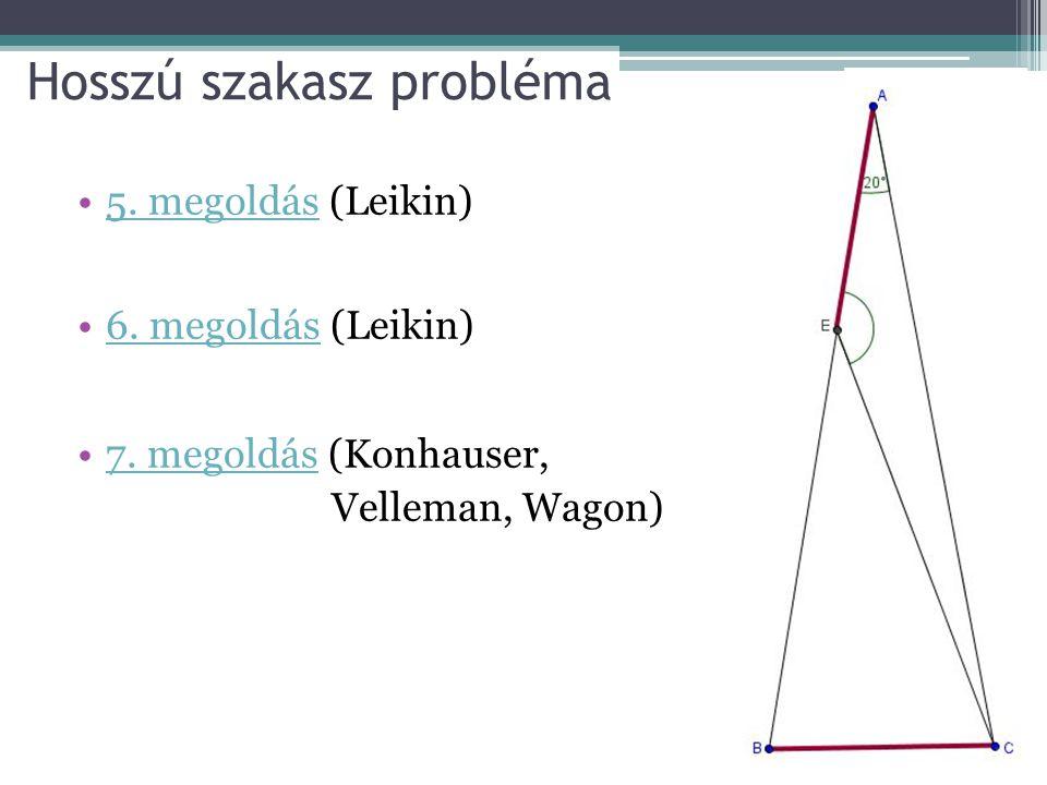 Hosszú szakasz probléma 5. megoldás (Leikin)5. megoldás 6. megoldás (Leikin)6. megoldás 7. megoldás (Konhauser, Velleman, Wagon)7. megoldás