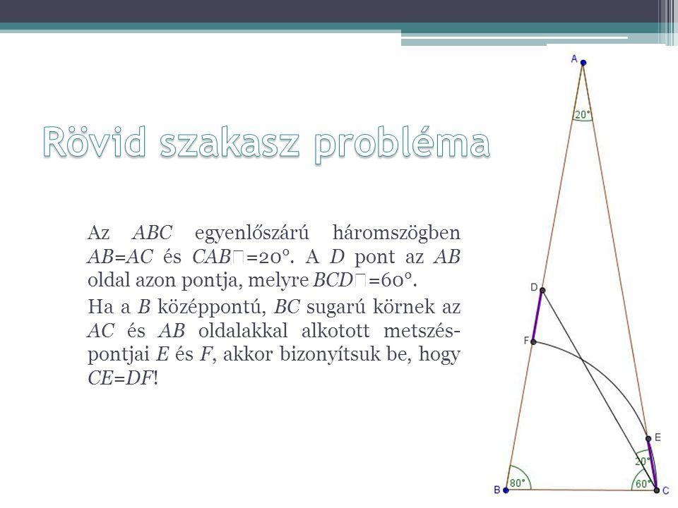 Az ABC egyenlőszárú háromszögben AB=AC és CAB  =20°. A D pont az AB oldal azon pontja, melyre BCD  =60°. Ha a B középpontú, BC sugarú körnek az AC é
