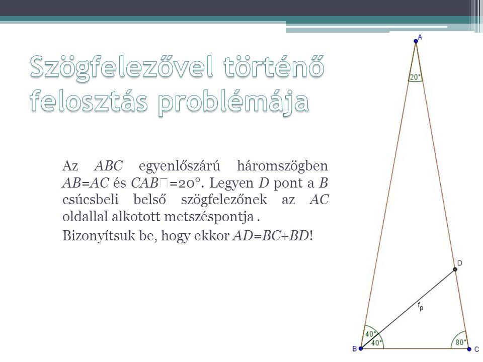 Az ABC egyenlőszárú háromszögben AB=AC és CAB  =20°. Legyen D pont a B csúcsbeli belső szögfelezőnek az AC oldallal alkotott metszéspontja. Bizonyíts