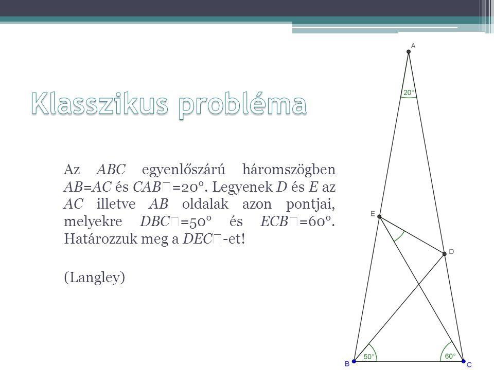 Az ABC egyenlőszárú háromszögben AB=AC és CAB  =20°. Legyenek D és E az AC illetve AB oldalak azon pontjai, melyekre DBC  =50° és ECB  =60°. Határo