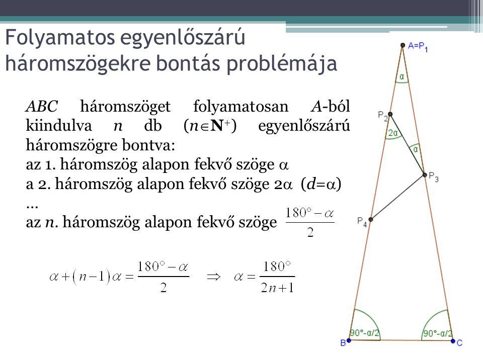 Folyamatos egyenlőszárú háromszögekre bontás problémája ABC háromszöget folyamatosan A-ból kiindulva n db (n  N + ) egyenlőszárú háromszögre bontva: