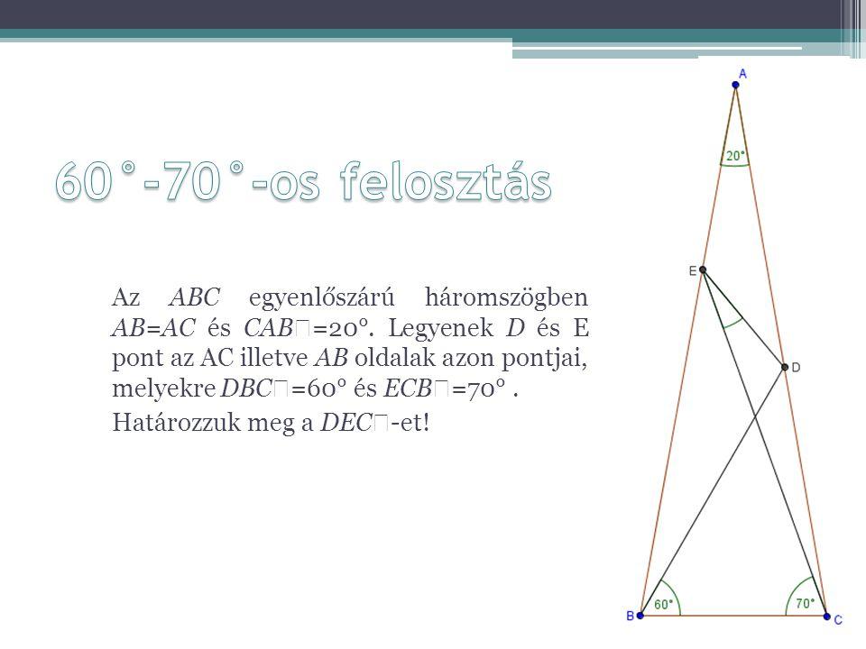 Az ABC egyenlőszárú háromszögben AB=AC és CAB  =20°. Legyenek D és E pont az AC illetve AB oldalak azon pontjai, melyekre DBC  =60° és ECB  =70°. H