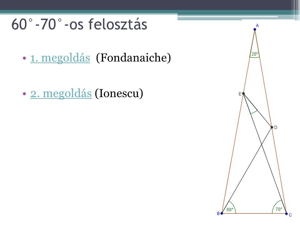 60°-70°-os felosztás 1. megoldás (Fondanaiche)1. megoldás 2. megoldás (Ionescu)2. megoldás