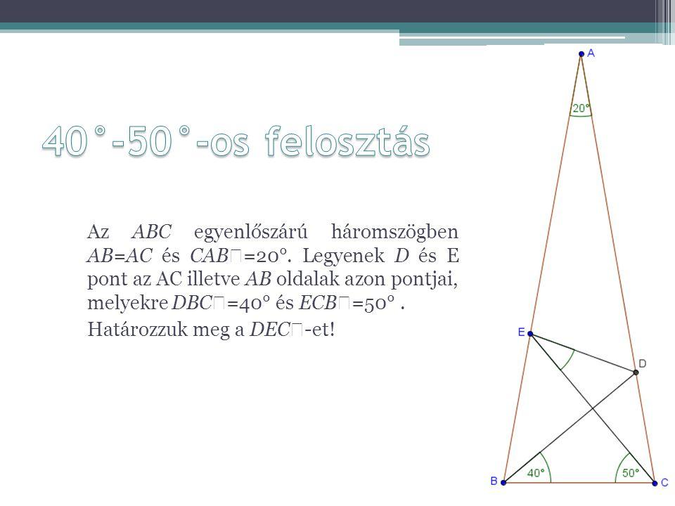 Az ABC egyenlőszárú háromszögben AB=AC és CAB  =20°. Legyenek D és E pont az AC illetve AB oldalak azon pontjai, melyekre DBC  =40° és ECB  =50°. H