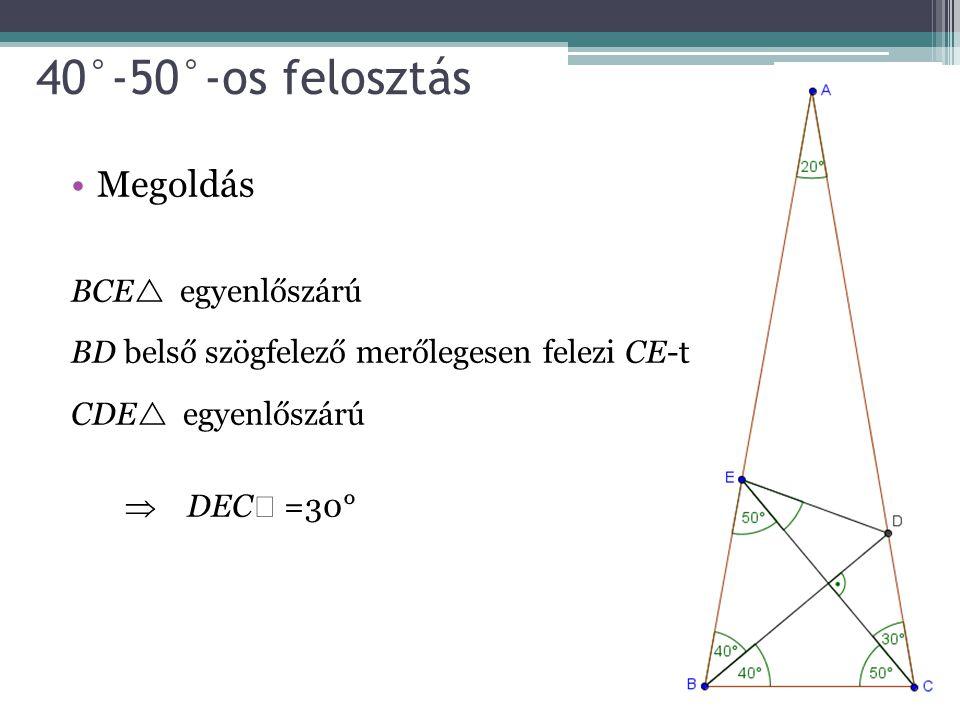 40°-50°-os felosztás Megoldás BCE  egyenlőszárú BD belső szögfelező merőlegesen felezi CE-t CDE  egyenlőszárú  DEC  =30°
