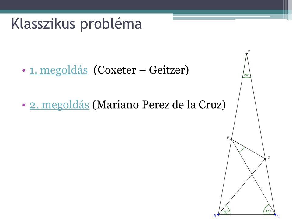 Klasszikus probléma 1. megoldás (Coxeter – Geitzer)1. megoldás 2. megoldás (Mariano Perez de la Cruz)2. megoldás
