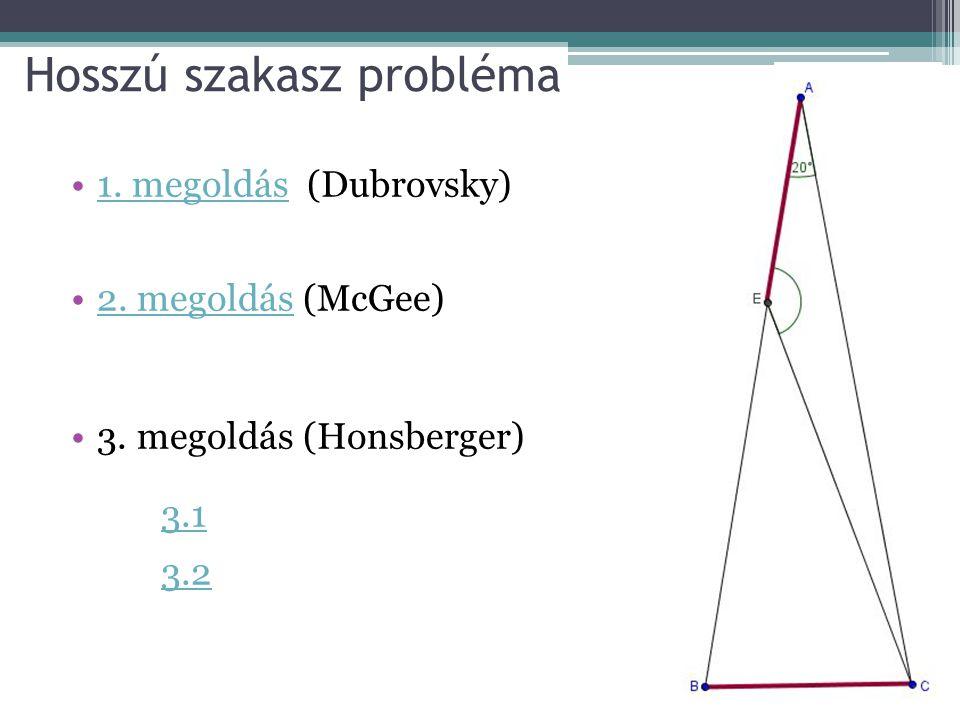 Hosszú szakasz probléma 1. megoldás (Dubrovsky)1. megoldás 2. megoldás (McGee)2. megoldás 3. megoldás (Honsberger) 3.1 3.2