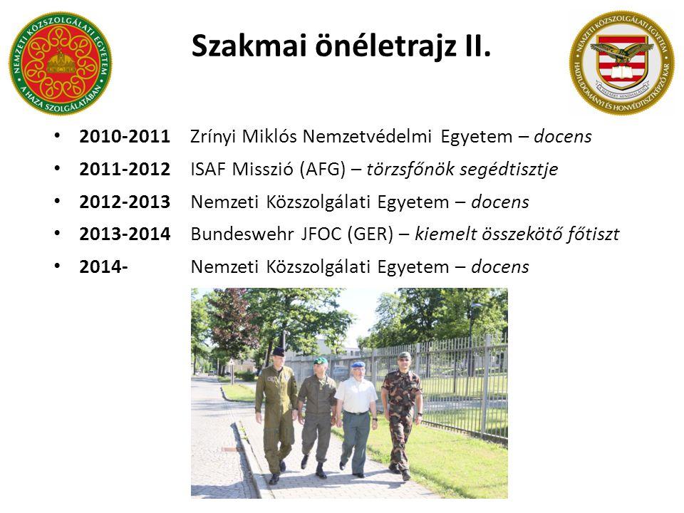 2010-2011Zrínyi Miklós Nemzetvédelmi Egyetem – docens 2011-2012ISAF Misszió (AFG) – törzsfőnök segédtisztje 2012-2013Nemzeti Közszolgálati Egyetem – d