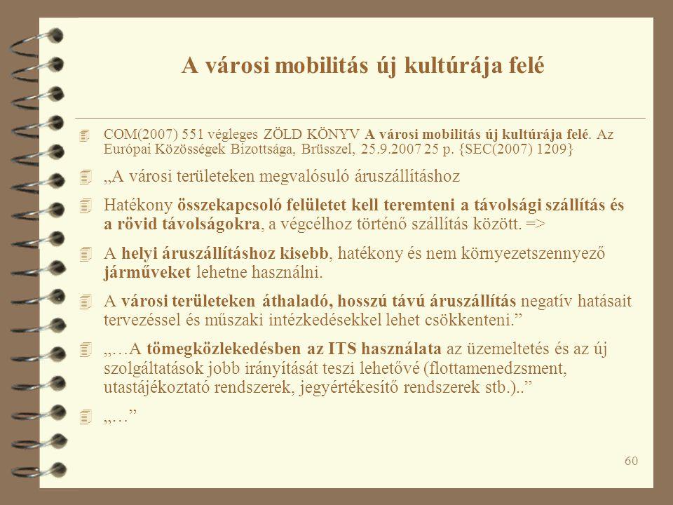 60 4 COM(2007) 551 végleges ZÖLD KÖNYV A városi mobilitás új kultúrája felé. Az Európai Közösségek Bizottsága, Brüsszel, 25.9.2007 25 p. {SEC(2007) 12