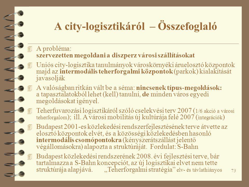 73 4 A probléma: szervezetten megoldani a diszperz városi szállításokat 4 Uniós city-logisztika tanulmányok városkörnyéki áruelosztó központok majd az