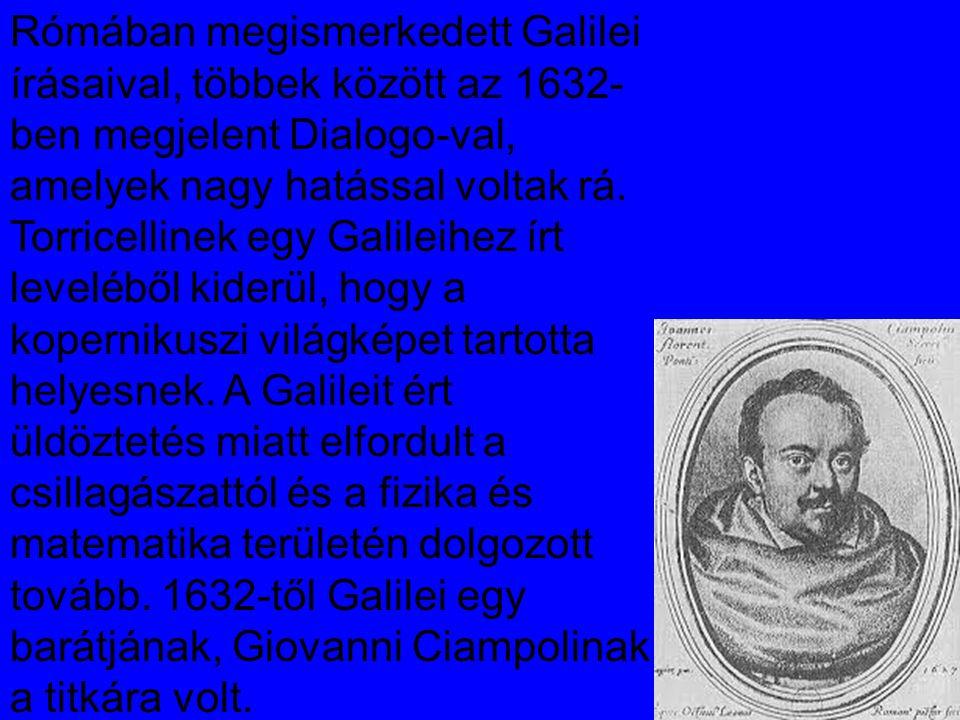 Rómában megismerkedett Galilei írásaival, többek között az 1632- ben megjelent Dialogo-val, amelyek nagy hatással voltak rá. Torricellinek egy Galilei