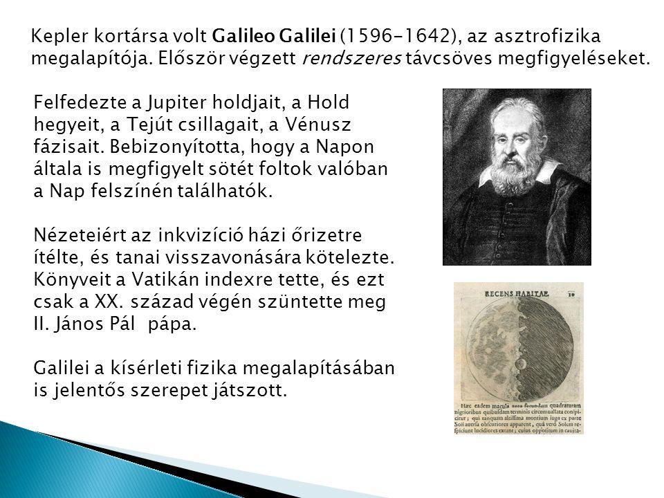 Kepler kortársa volt Galileo Galilei (1596-1642), az asztrofizika megalapítója. Először végzett rendszeres távcsöves megfigyeléseket. Felfedezte a Jup