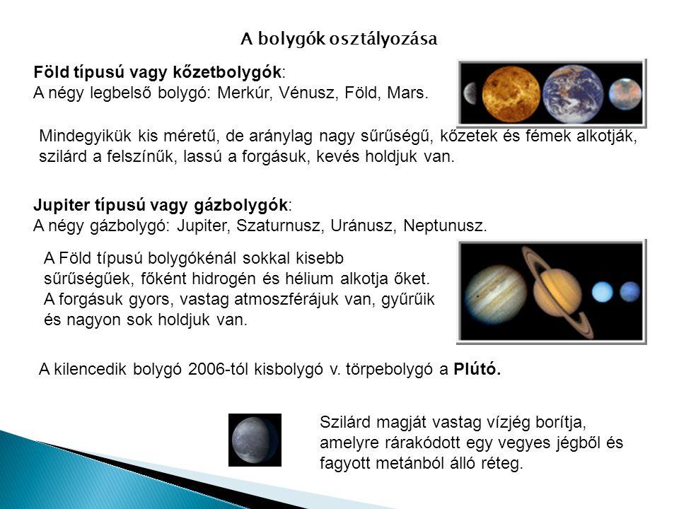 A bolygók osztályozása Föld típusú vagy kőzetbolygók: A négy legbelső bolygó: Merkúr, Vénusz, Föld, Mars. Mindegyikük kis méretű, de aránylag nagy sűr