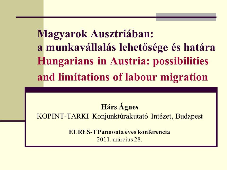 Magyarok Ausztriában: a munkavállalás lehetősége és határa Hungarians in Austria: possibilities and limitations of labour migration Hárs Ágnes KOPINT-