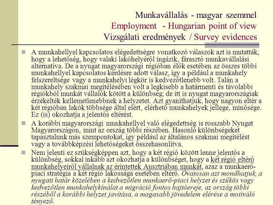 Munkavállalás - magyar szemmel Employment - Hungarian point of view Vizsgálati eredmények / Survey evidences A munkahellyel kapcsolatos elégedettségre