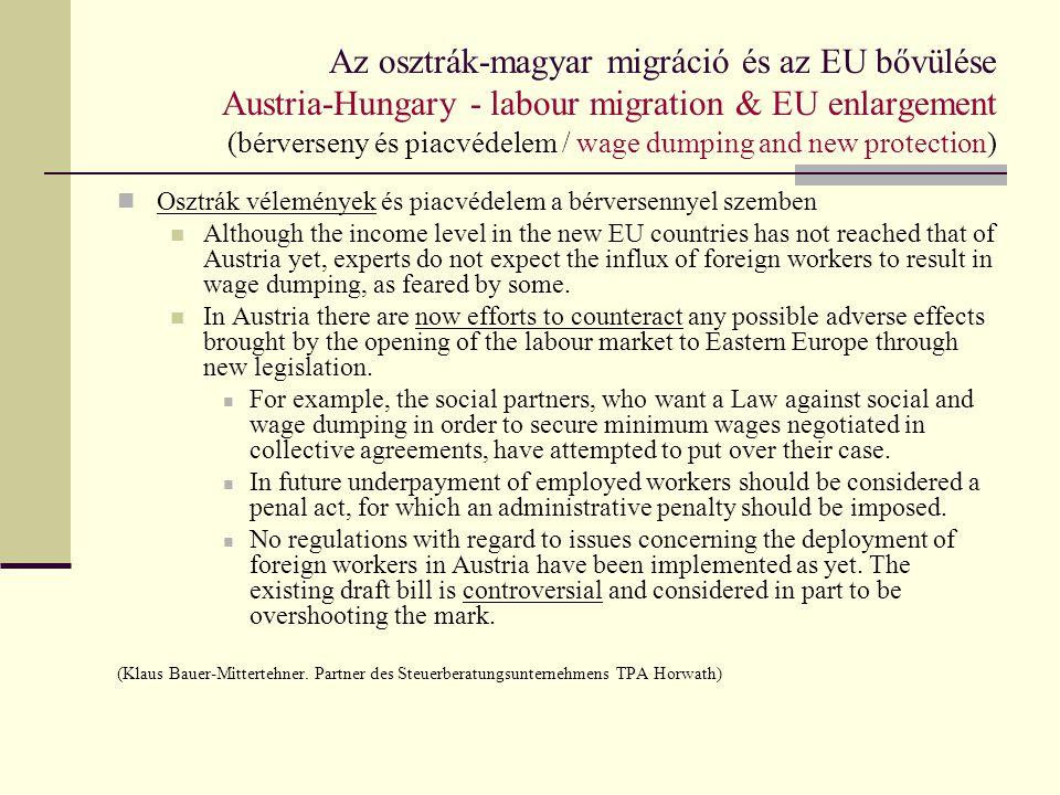 Az osztrák-magyar migráció és az EU bővülése Austria-Hungary - labour migration & EU enlargement (vállalati várakozások / employers expectations) Trenkwalder (osztrák) felmérés közel 400 osztrák vállalatnál mérte fel a magyar munkaerő elhelyezkedési esélyeit Ausztriában.