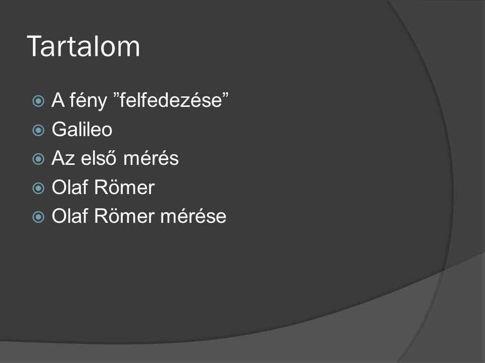 """Tartalom  A fény """"felfedezése""""  Galileo  Az első mérés  Olaf Römer  Olaf Römer mérése"""