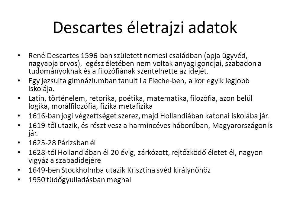 Descartes életrajzi adatok René Descartes 1596-ban született nemesi családban (apja ügyvéd, nagyapja orvos), egész életében nem voltak anyagi gondjai,