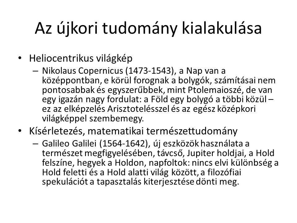 Az újkori tudomány kialakulása Heliocentrikus világkép – Nikolaus Copernicus (1473-1543), a Nap van a középpontban, e körül forognak a bolygók, számít
