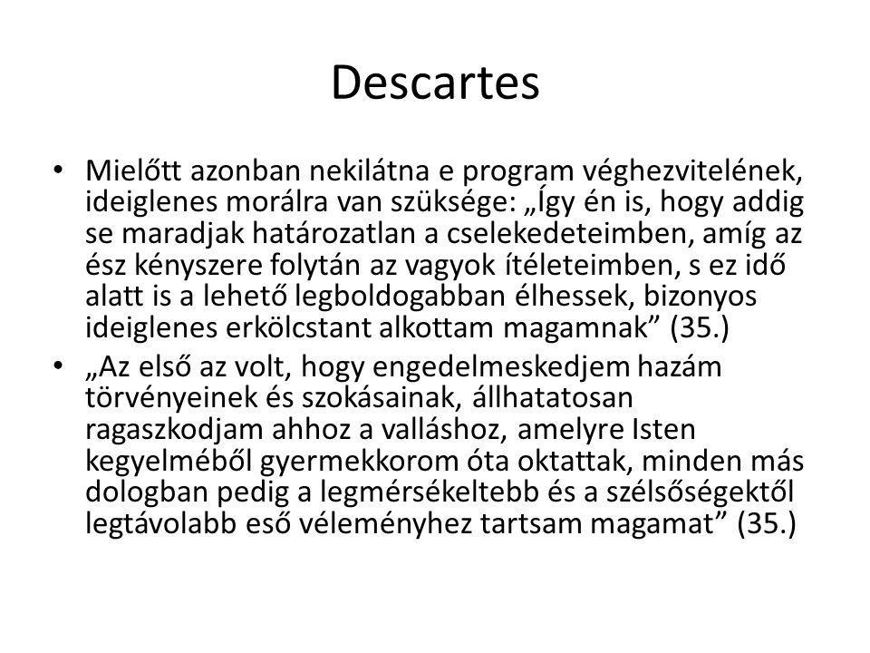 """Descartes Mielőtt azonban nekilátna e program véghezvitelének, ideiglenes morálra van szüksége: """"Így én is, hogy addig se maradjak határozatlan a csel"""