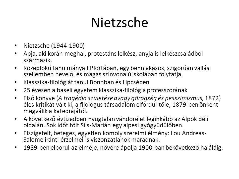 Nietzsche Nietzsche (1944-1900) Apja, aki korán meghal, protestáns lelkész, anyja is lelkészcsaládból származik. Középfokú tanulmányait Pfortában, egy