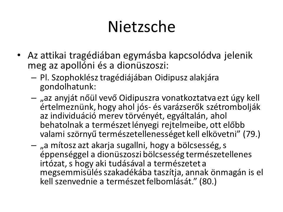 Nietzsche Az attikai tragédiában egymásba kapcsolódva jelenik meg az apollóni és a dionüszoszi: – Pl. Szophoklész tragédiájában Oidipusz alakjára gond