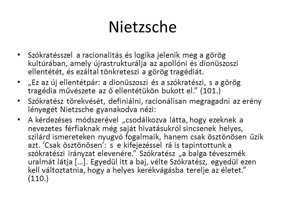 Nietzsche Szókratésszel a racionalitás és logika jelenik meg a görög kultúrában, amely újrastrukturálja az apollóni és dionüszoszi ellentétét, és ezál