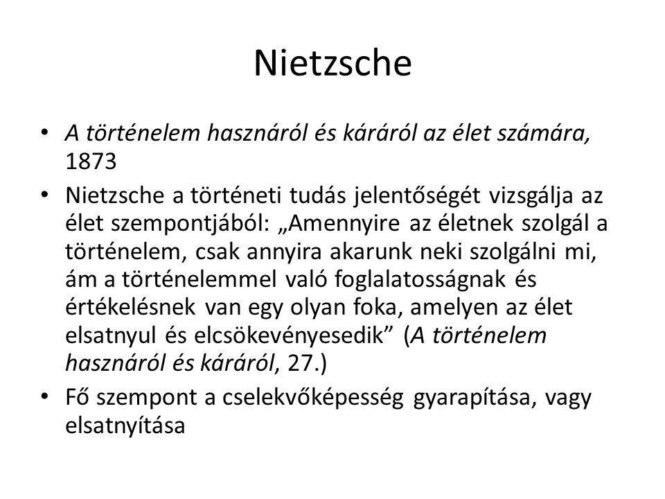 """Nietzsche A történelem hasznáról és káráról az élet számára, 1873 Nietzsche a történeti tudás jelentőségét vizsgálja az élet szempontjából: """"Amennyire"""