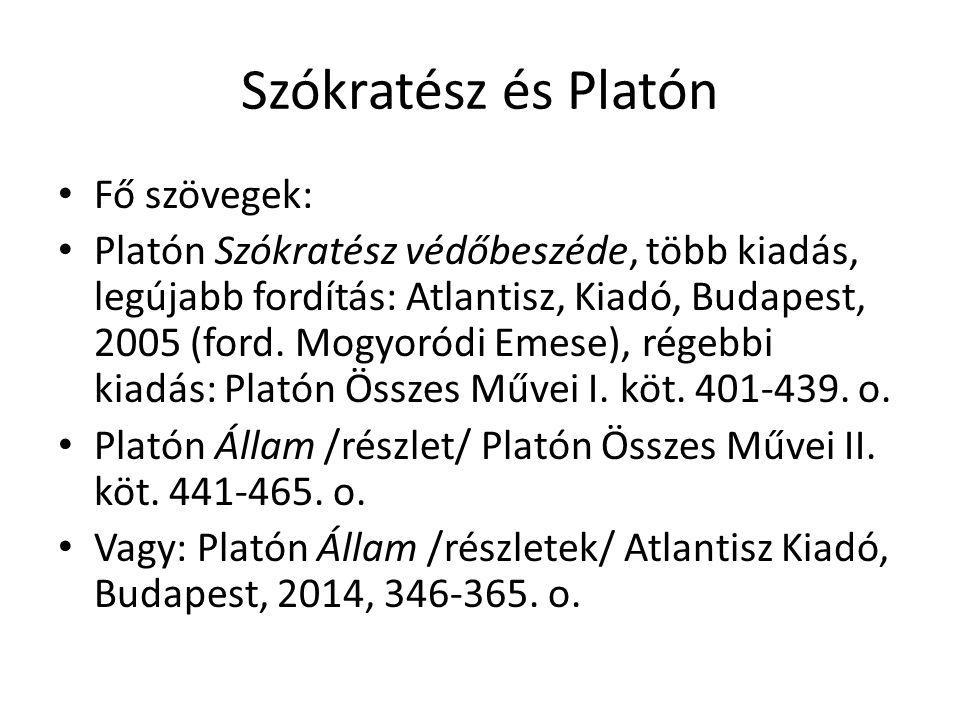 Szókratész és Platón Fő szövegek: Platón Szókratész védőbeszéde, több kiadás, legújabb fordítás: Atlantisz, Kiadó, Budapest, 2005 (ford. Mogyoródi Eme