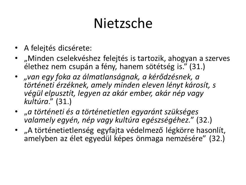 """Nietzsche A felejtés dicsérete: """"Minden cselekvéshez felejtés is tartozik, ahogyan a szerves élethez nem csupán a fény, hanem sötétség is."""" (31.) """"van"""