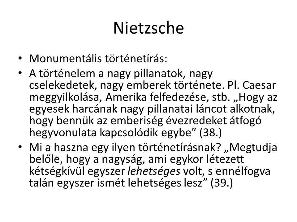 Nietzsche Monumentális történetírás: A történelem a nagy pillanatok, nagy cselekedetek, nagy emberek története. Pl. Caesar meggyilkolása, Amerika felf