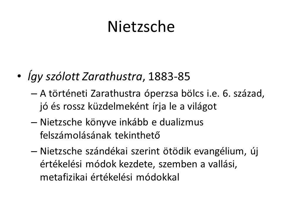 Nietzsche Így szólott Zarathustra, 1883-85 – A történeti Zarathustra óperzsa bölcs i.e. 6. század, jó és rossz küzdelmeként írja le a világot – Nietzs