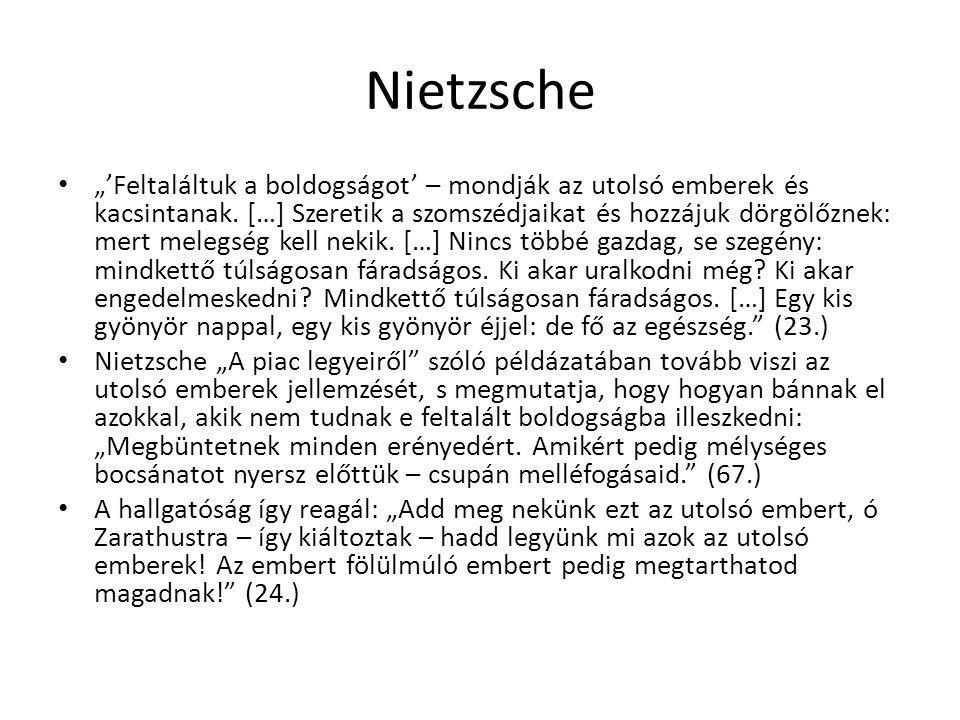 """Nietzsche """"'Feltaláltuk a boldogságot' – mondják az utolsó emberek és kacsintanak. […] Szeretik a szomszédjaikat és hozzájuk dörgölőznek: mert melegsé"""