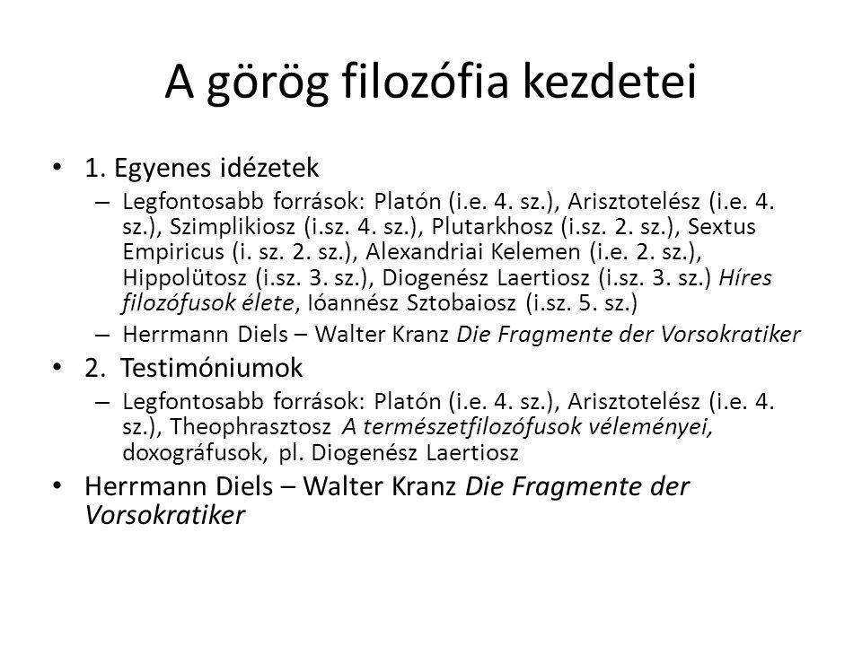 A görög filozófia kezdetei 1. Egyenes idézetek – Legfontosabb források: Platón (i.e. 4. sz.), Arisztotelész (i.e. 4. sz.), Szimplikiosz (i.sz. 4. sz.)