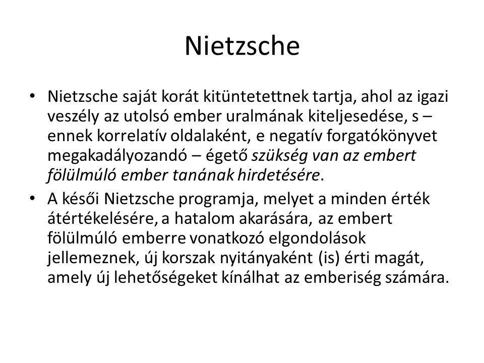 Nietzsche Nietzsche saját korát kitüntetettnek tartja, ahol az igazi veszély az utolsó ember uralmának kiteljesedése, s – ennek korrelatív oldalaként,