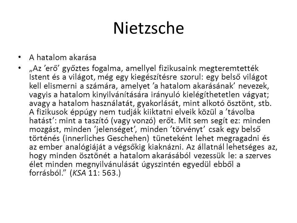 """Nietzsche A hatalom akarása """"Az 'erő' győztes fogalma, amellyel fizikusaink megteremtették Istent és a világot, még egy kiegészítésre szorul: egy bels"""