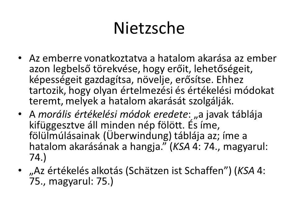 Nietzsche Az emberre vonatkoztatva a hatalom akarása az ember azon legbelső törekvése, hogy erőit, lehetőségeit, képességeit gazdagítsa, növelje, erős
