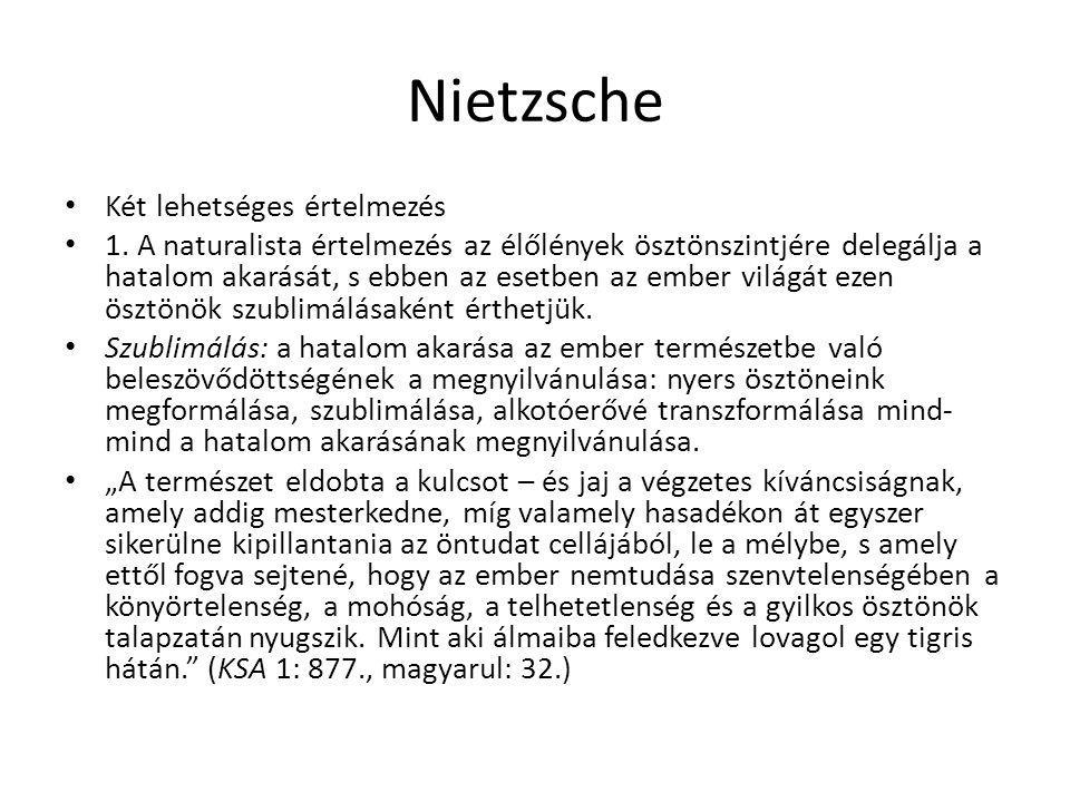 Nietzsche Két lehetséges értelmezés 1. A naturalista értelmezés az élőlények ösztönszintjére delegálja a hatalom akarását, s ebben az esetben az ember