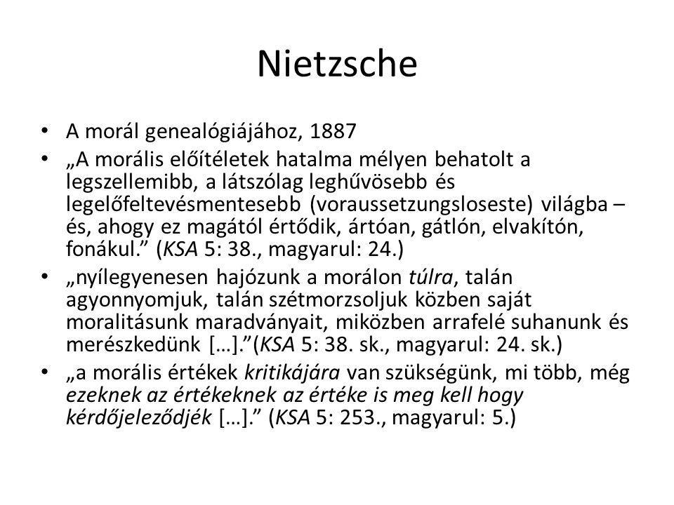 """Nietzsche A morál genealógiájához, 1887 """"A morális előítéletek hatalma mélyen behatolt a legszellemibb, a látszólag leghűvösebb és legelőfeltevésmente"""