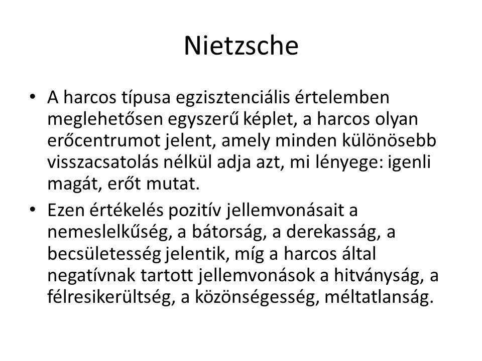 Nietzsche A harcos típusa egzisztenciális értelemben meglehetősen egyszerű képlet, a harcos olyan erőcentrumot jelent, amely minden különösebb visszac