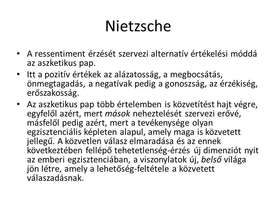 Nietzsche A ressentiment érzését szervezi alternatív értékelési móddá az aszketikus pap. Itt a pozitív értékek az alázatosság, a megbocsátás, önmegtag