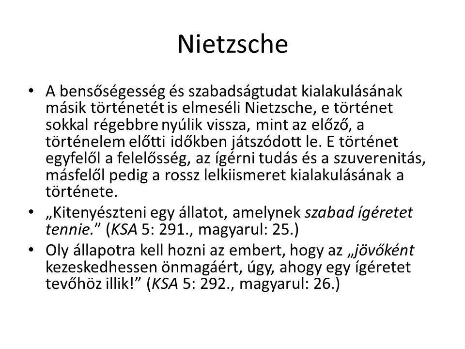 Nietzsche A bensőségesség és szabadságtudat kialakulásának másik történetét is elmeséli Nietzsche, e történet sokkal régebbre nyúlik vissza, mint az e