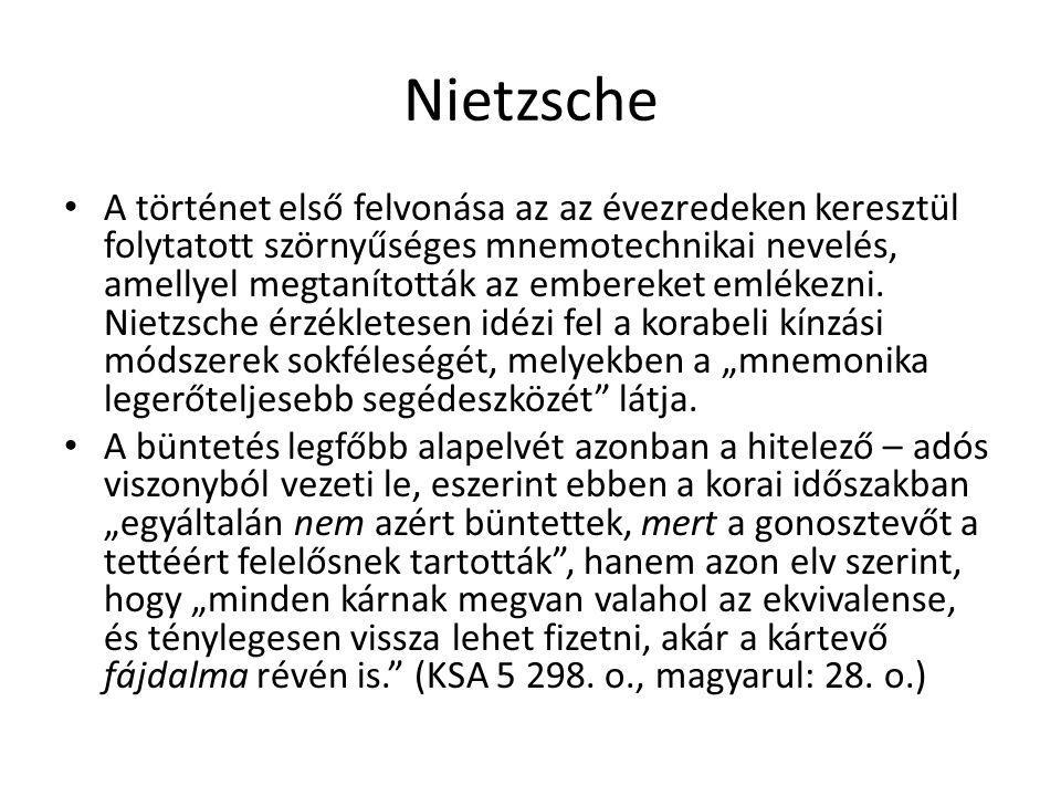 Nietzsche A történet első felvonása az az évezredeken keresztül folytatott szörnyűséges mnemotechnikai nevelés, amellyel megtanították az embereket em