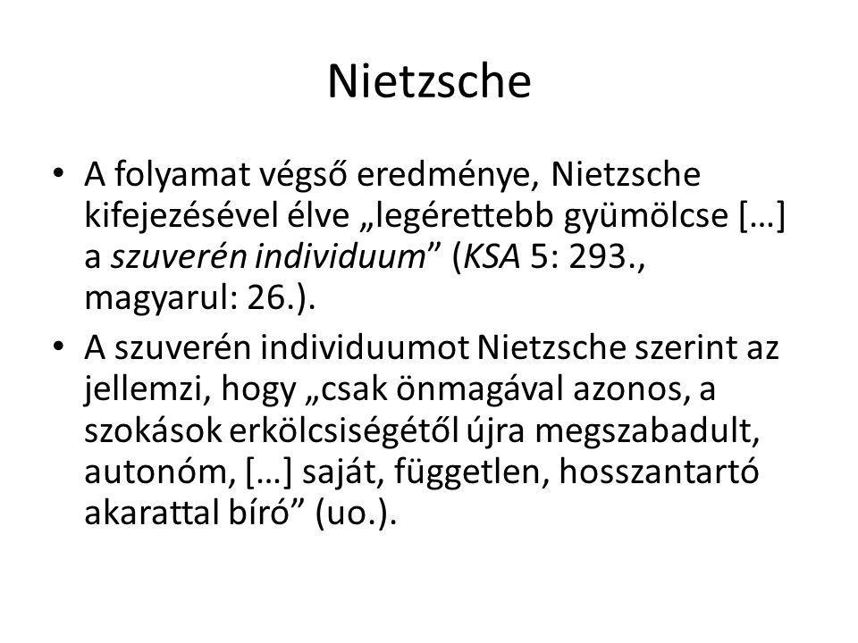 """Nietzsche A folyamat végső eredménye, Nietzsche kifejezésével élve """"legérettebb gyümölcse […] a szuverén individuum"""" (KSA 5: 293., magyarul: 26.). A s"""