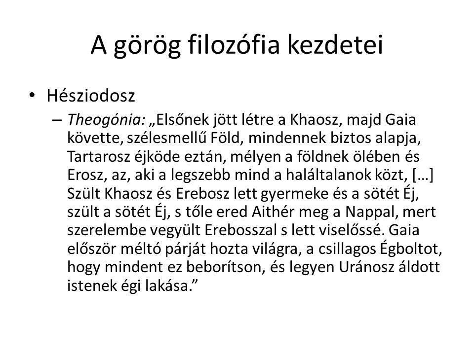 """A görög filozófia kezdetei Hésziodosz – Theogónia: """"Elsőnek jött létre a Khaosz, majd Gaia követte, szélesmellű Föld, mindennek biztos alapja, Tartaro"""