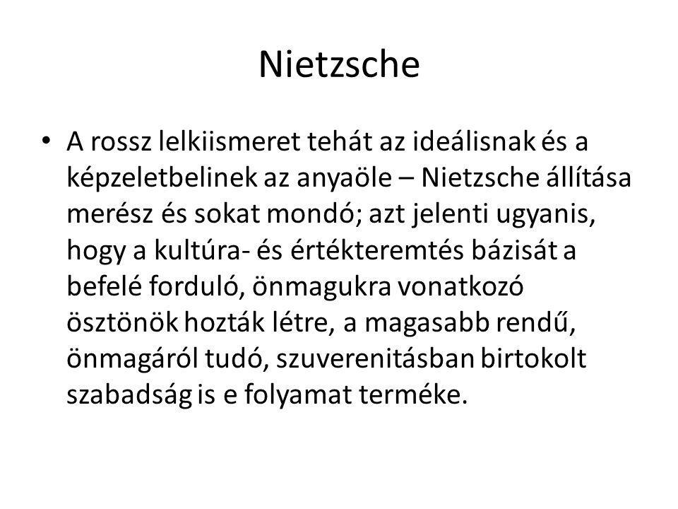 Nietzsche A rossz lelkiismeret tehát az ideálisnak és a képzeletbelinek az anyaöle – Nietzsche állítása merész és sokat mondó; azt jelenti ugyanis, ho