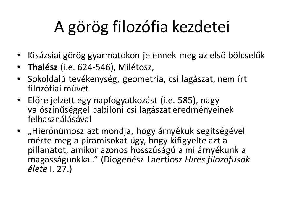 A görög filozófia kezdetei Kisázsiai görög gyarmatokon jelennek meg az első bölcselők Thalész (i.e. 624-546), Milétosz, Sokoldalú tevékenység, geometr