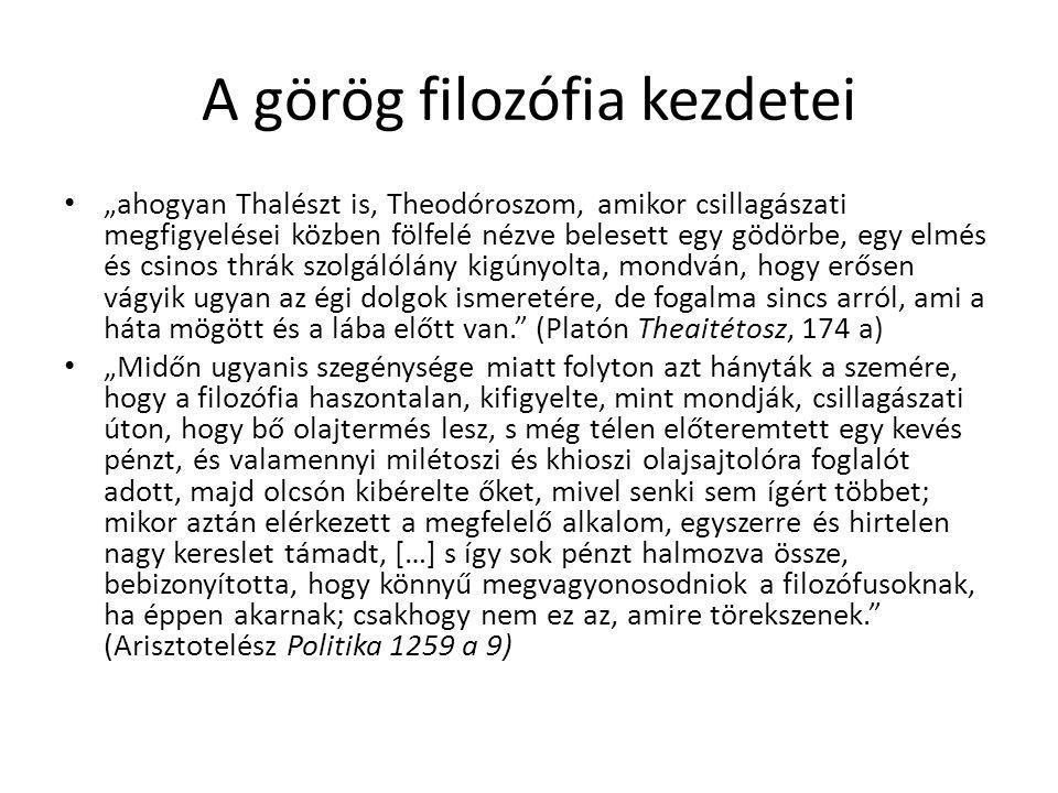 """A görög filozófia kezdetei """"ahogyan Thalészt is, Theodóroszom, amikor csillagászati megfigyelései közben fölfelé nézve belesett egy gödörbe, egy elmés"""